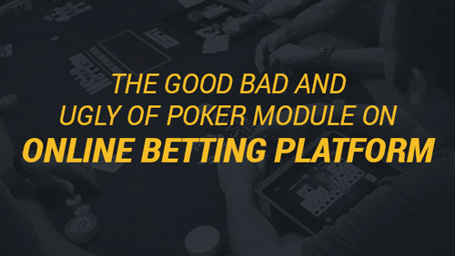The Good Bad and Ugly of poker module on online betting platform